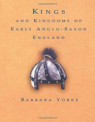Kings and Kingdoms of Early Anglo-Saxon England by  Yorke, Dr Barbara