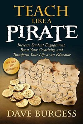 Teach Like a PIRATE: Increase Student Engagement, Boost Your Creativity, and…
