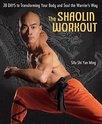 The Shaolin Workout: 28 Days to Transforming Your Body and Soul the Warrior's…