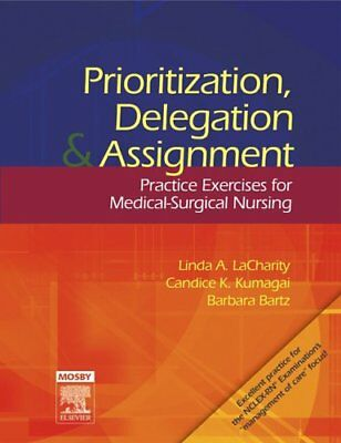 Prioritization, Delegation, and Assignment: Practice Exercises for Medical-Su…