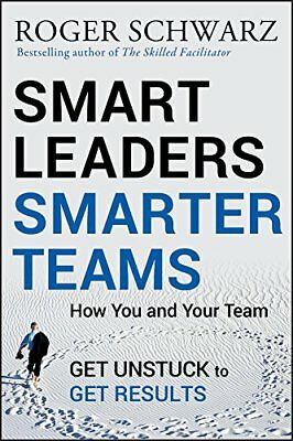 Smart Leaders, Smarter Teams: How You and Your Team Get Unstuck to Get Result…