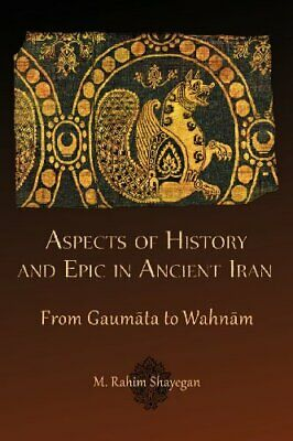 Aspects of History and Epic in Ancient Iran (He, Shayegan+=