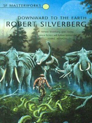 SF masterworks: Downward to the earth by Robert Silverberg (Paperback)