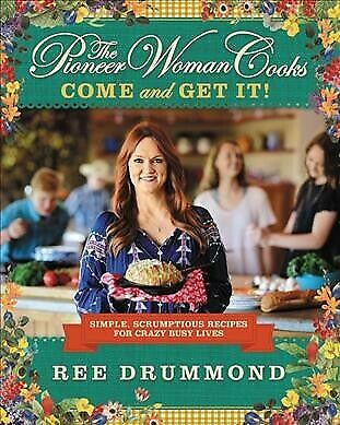 Pioneer Woman Cooks : Come and Get It!: Simple, Scrumptious Recipes for Crazy...