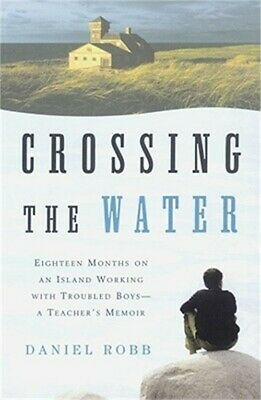Crossing the Water: Eighteen Months on an Island Working with Troubled Boys-A Te