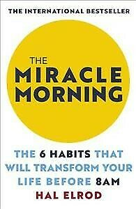 Miracle Morning : The 6 Habits That Will Transform Your Life Before 8 A.m., P...