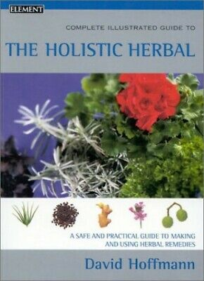 Complete Illustrated Guide - Holistic Herbal: A ... by Hoffmann, David Paperback