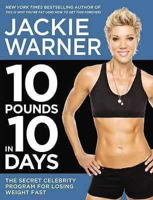 10 Pounds in 10 Days: The Secret Celebrity Program for Losing Weight Fast Warner