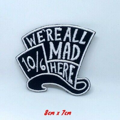Alice in wonderland We're all mad here Iron on Embroidered Patch #1363