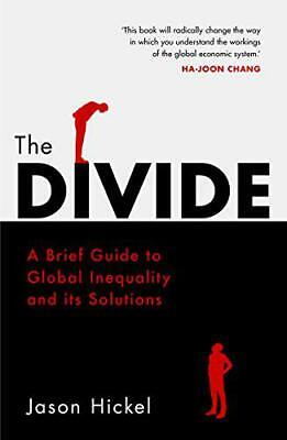 The Divide: A Brief Guide to Global Inequality and its Solutions by Hickel, Jaso