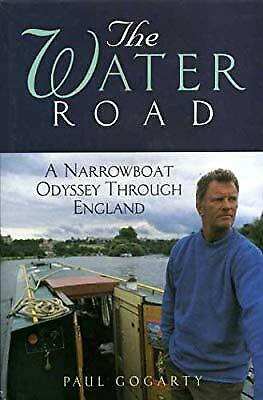 The Water Road: An Odyssey Through England by Narrowboat, Gogarty, Paul, Used; G