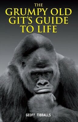 The Grumpy Old Git's Guide to Life (Hardcover), Tibballs, Geoff, ...