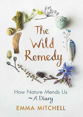 Wild Remedy: How Nature Mends Us - A Diary by Emma Mitchell Hardcover Book Free