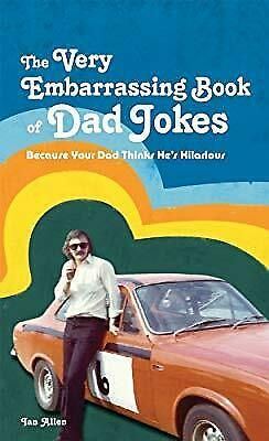 The VERY Embarrassing Book of Dad Jokes: Because Your Dad Thinks Hes Hilarious,