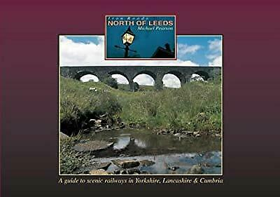 Iron Roads North of Leeds: A Guide to the Scenic Railways in Yorkshire, Lancashi