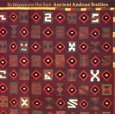 To Weave for the Sun : Ancient Andean Textiles by Rebecca Stone-Miller (1995,...