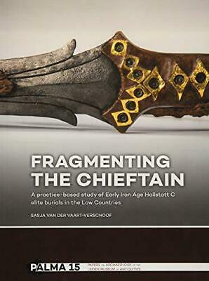 Fragmenting The Chieftain: un Practice-Based Estudio de Early Iron Age Hallstatt