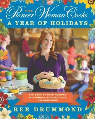The Pioneer Woman Cooks: A Year of Holidays: 140 Step-by-Step Recipes (PDF/Epub)