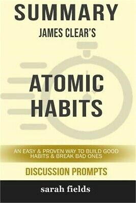 Summary: James Clear's Atomic Habits: An Easy and Proven Way to Build Good Habit