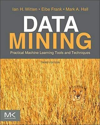 Data Mining: Practical Machine Learning Tools and Techniques [The Morgan Kaufman