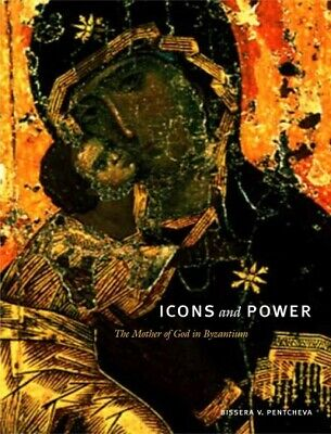 Icons and Power : The Mother of God in Byzantium, Paperback by Pentcheva, Bis...