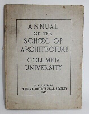 ANTIQUE BOOK Annual Of The School Of Architecture COLUMBIA UNIVERSITY 1915