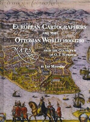 European Cartographers and the Ottoman World, 1500-1750 : Maps from the Colle...