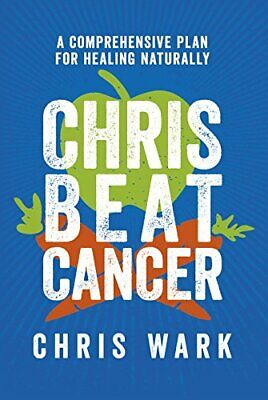 Chris Beat Cancer: A Comprehensive Plan for Healing Naturally by Wark New..