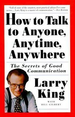 How to Talk to Anyone, Anytime, Anywhere: The Secrets of Good Communication by L