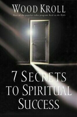 7 Secrets to Spiritual Success by Kroll, Woodrow Michael Book The Fast Free