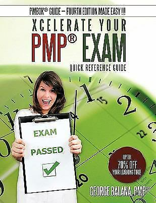 Xcelerate Your Pmp Exam : Quick Reference Guide, Paperback by Balana, George,...