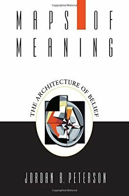 Maps of Meaning: The Architecture of Belief by Peterson, Jordan B.