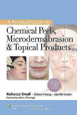 A Practical Guide to Chemical Peels, Microdermabrasion & Topical Products by Sma