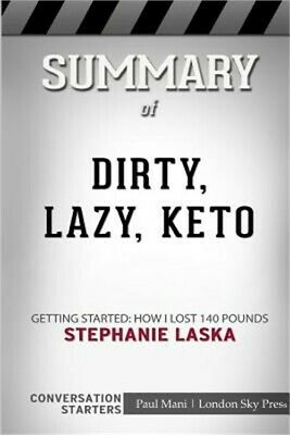 Summary of Dirty, Lazy, Keto: Getting Started: How I Lost 140 Pounds: Conversati