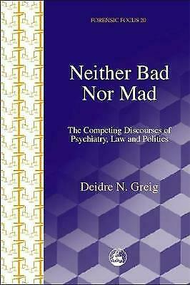 Neither Bad Nor Mad: The Competing Discourses of Psychiatry, Law and Politics, G