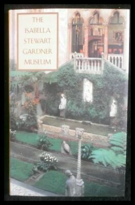 The Isabella Stewart Gardner Museum: A Companion Guide and History Goldfarb, Hil