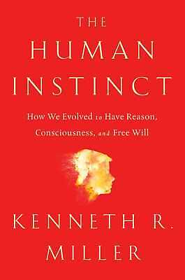 Human Instinct: How We Evolved to Have Reason, Consciousness, and Free Will ' Mi