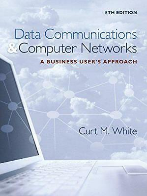 Data Communications and Computer Networks: A Business User's Approach by White