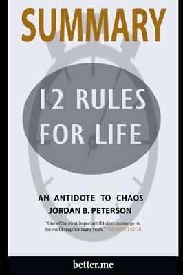 Summary of 12 Rules for Life: An Antidote to Chaos by Jordan B Peterson by me…