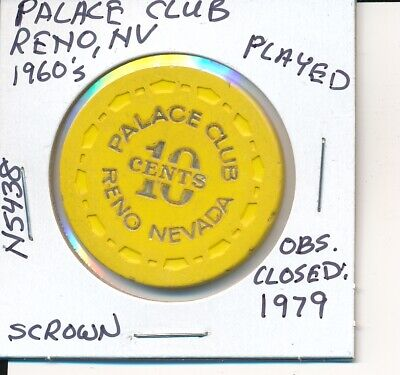 $.10 CASINO CHIP PALACE CLUB RENO NV 1960's SCROWN #N5438 OBS CLOSED 1979 PLAYED