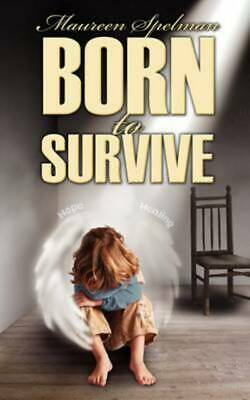 """""""Born to survive"""": a true-life story by Maureen Spelman (Paperback / softback)"""