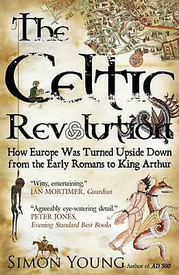 Celtic Revolution: How Europe Was Turned Upside Down from the Early Romans to Ki