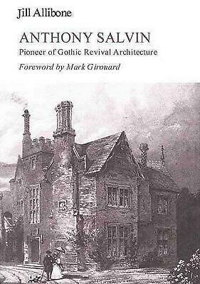 Anthony Salvin: Pioneer of Gothic Revival Architecture by Jill Allibone (English