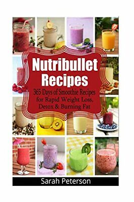 Nutribullet Recipes: 365 Days of Smoothie Recipes for Rapid Weight Loss, Detox