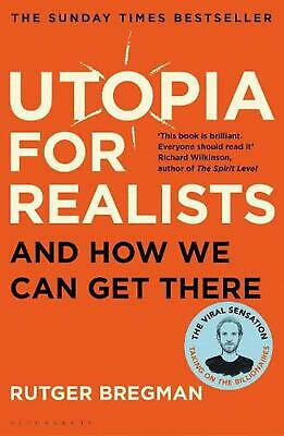 Utopia for Realists: And How We Can Get There by Rutger Bregman Paperback Book F