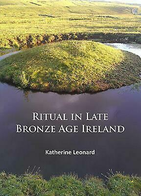 Ritual in Late Bronze Age Ireland by Katherine Leonard (English) Paperback Book