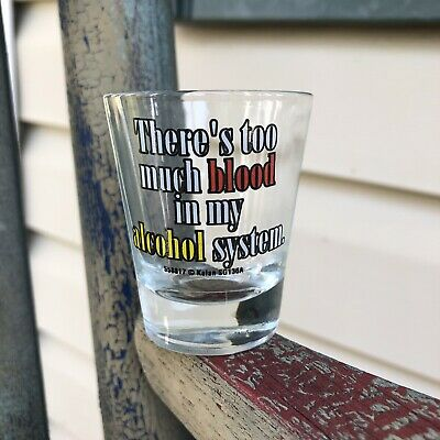 Funny Shot Glass- Too Much Blood In My Alcohol System