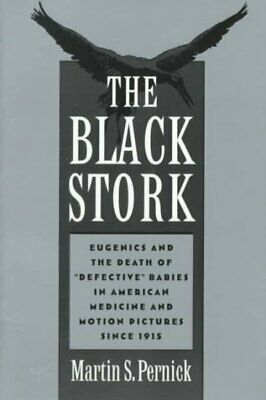 "Black Stork : Eugenics and the Death of ""Defective"" Babies in American Medici..."