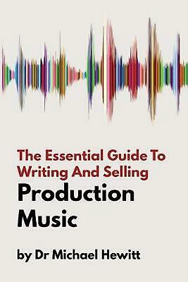 Essential Guide to Writing and Selling Production Music by Michael Hewitt (Engli