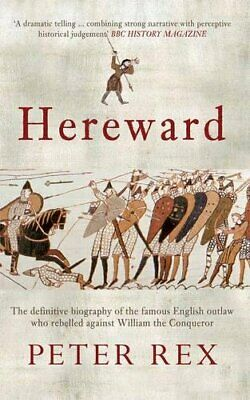 Hereward: The Definitive Biography of the Famous English Outlaw Who Rebelled…